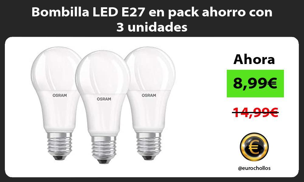 Bombilla LED E27 en pack ahorro con 3 unidades