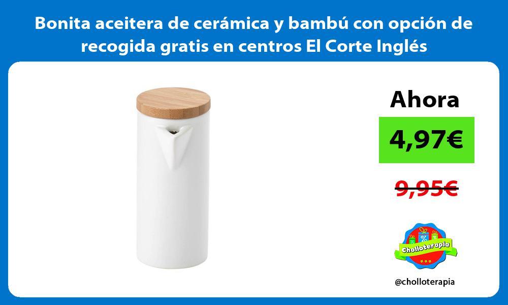 Bonita aceitera de cerámica y bambú con opción de recogida gratis en centros El Corte Inglés