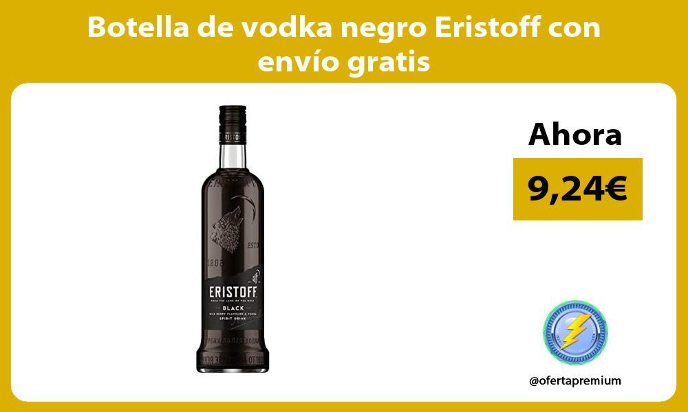 Botella de vodka negro Eristoff con envío gratis