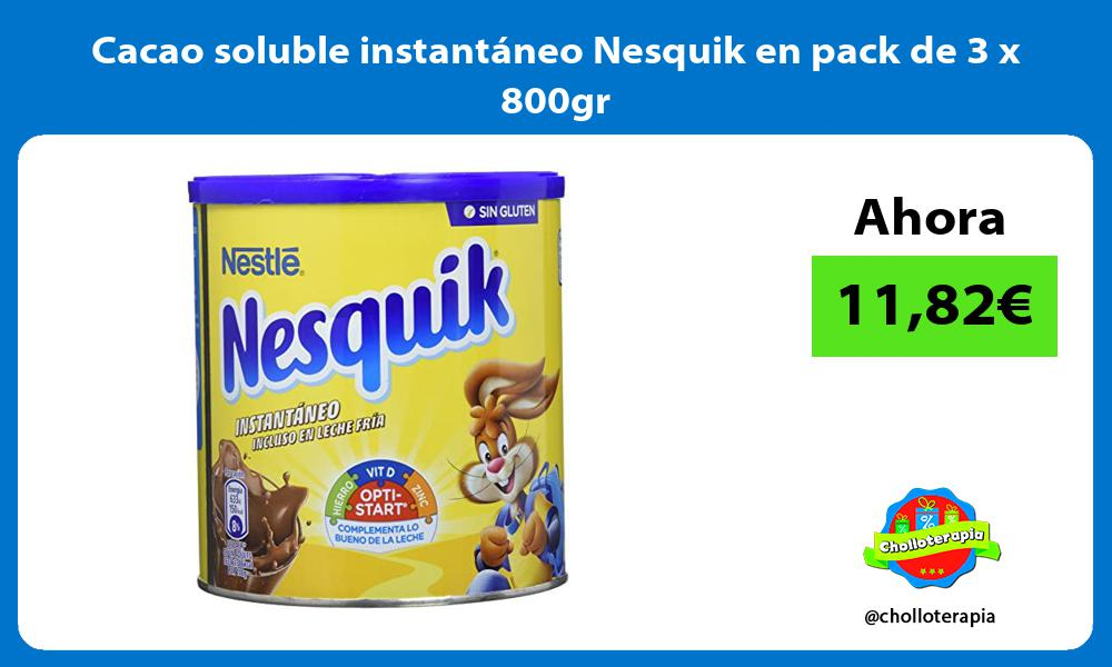 Cacao soluble instantáneo Nesquik en pack de 3 x 800gr
