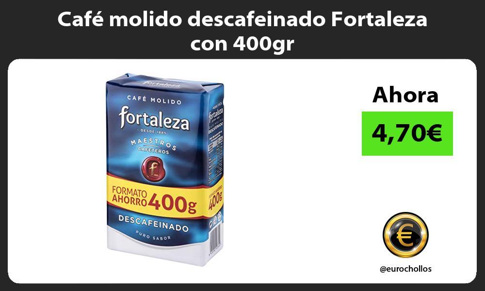 Café molido descafeinado Fortaleza con 400gr