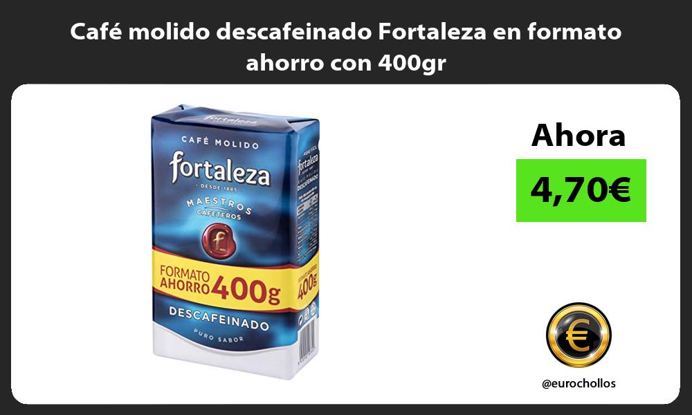 Café molido descafeinado Fortaleza en formato ahorro con 400gr