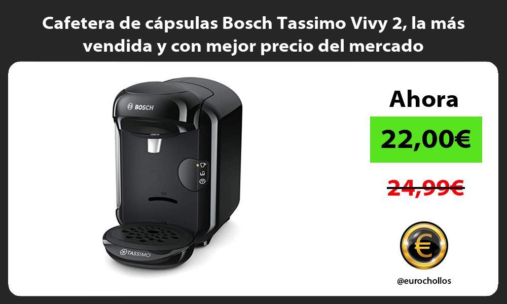 Cafetera de cápsulas Bosch Tassimo Vivy 2 la más vendida y con mejor precio del mercado