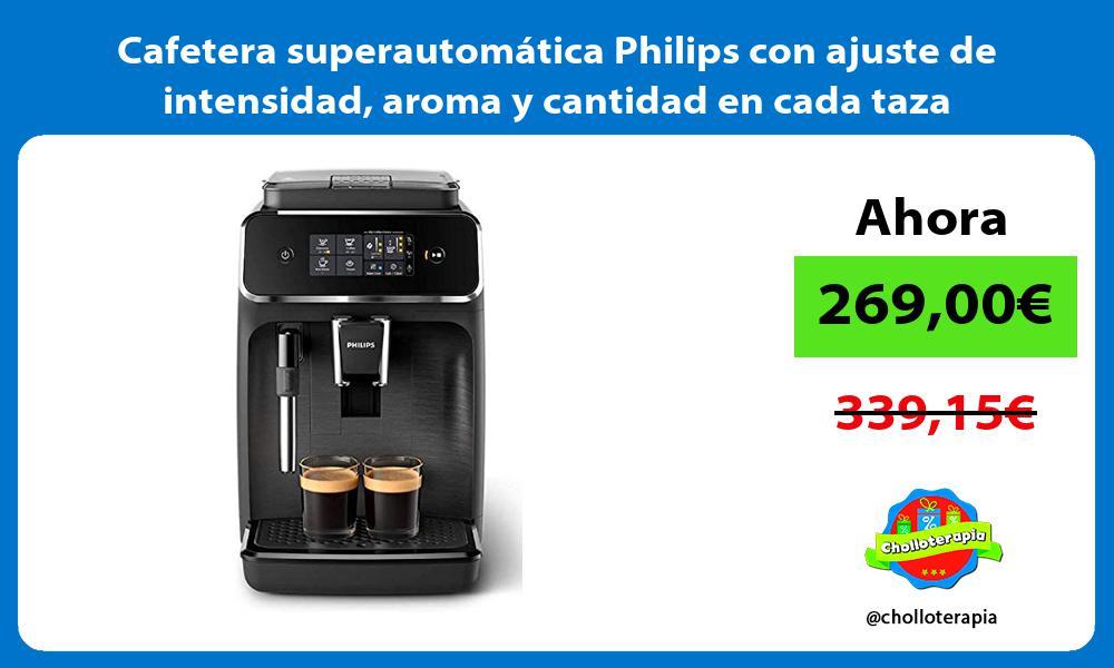 Cafetera superautomática Philips con ajuste de intensidad aroma y cantidad en cada taza