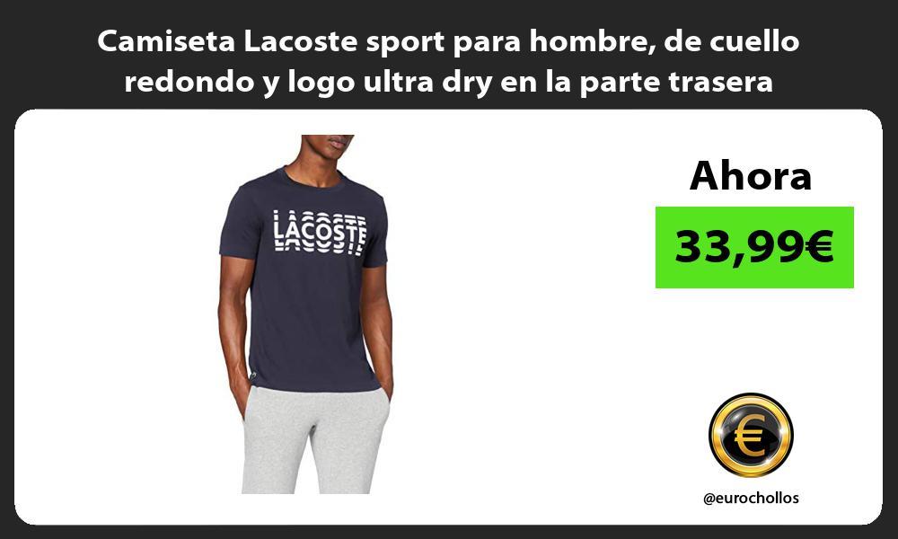 Camiseta Lacoste sport para hombre de cuello redondo y logo ultra dry en la parte trasera