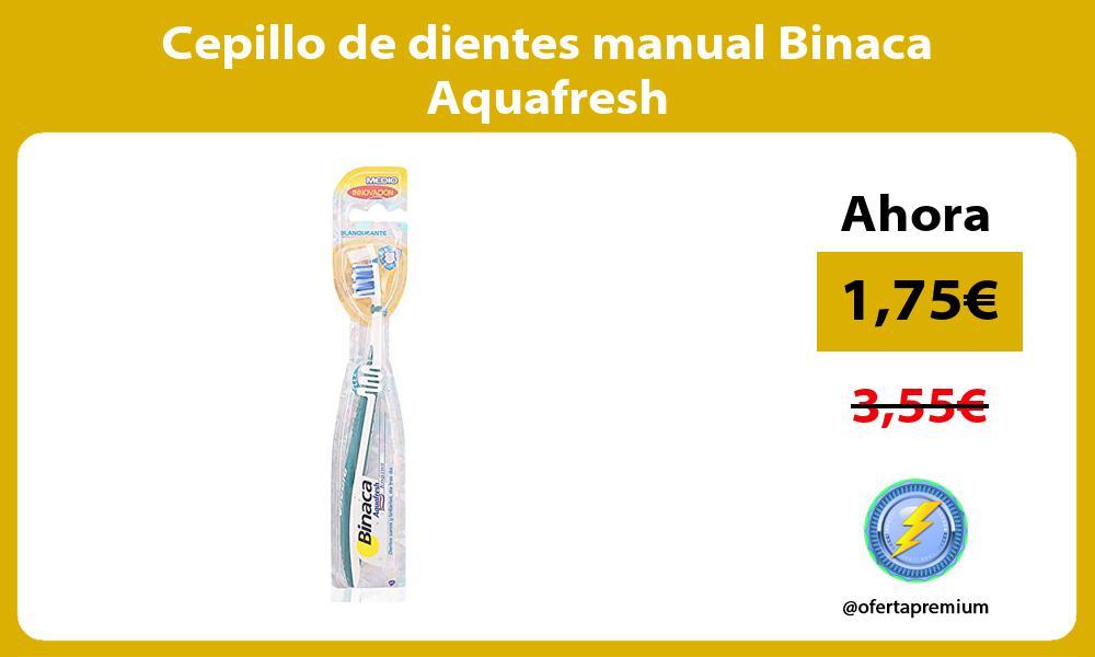 Cepillo de dientes manual Binaca Aquafresh