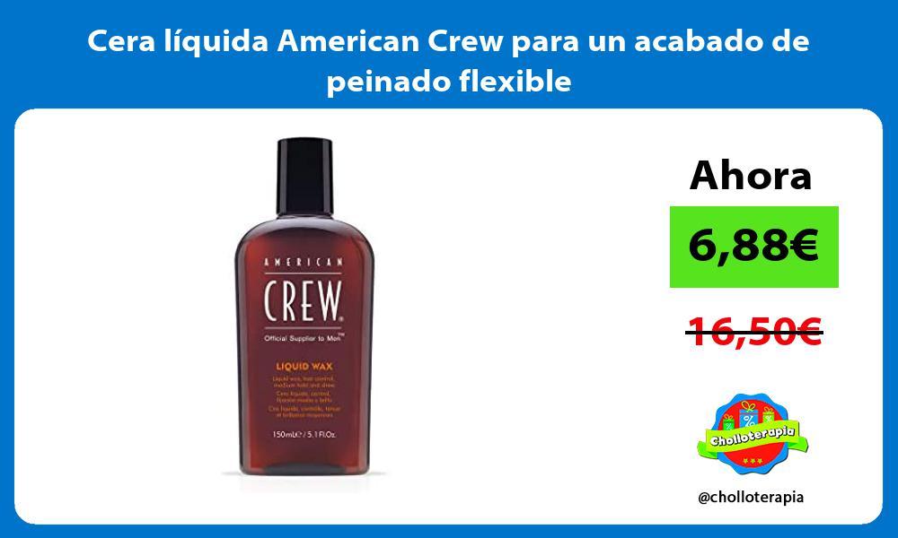 Cera líquida American Crew para un acabado de peinado flexible