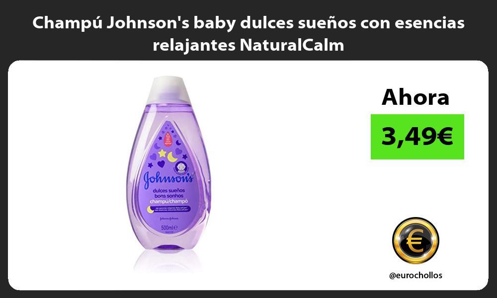 Champú Johnsons baby dulces sueños con esencias relajantes NaturalCalm