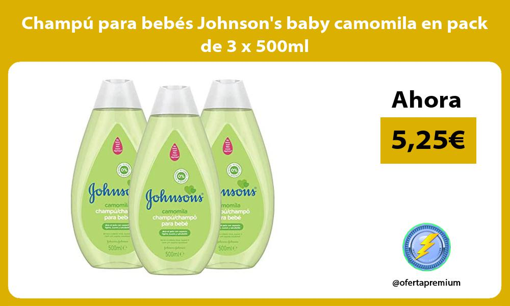 Champú para bebés Johnsons baby camomila en pack de 3 x 500ml
