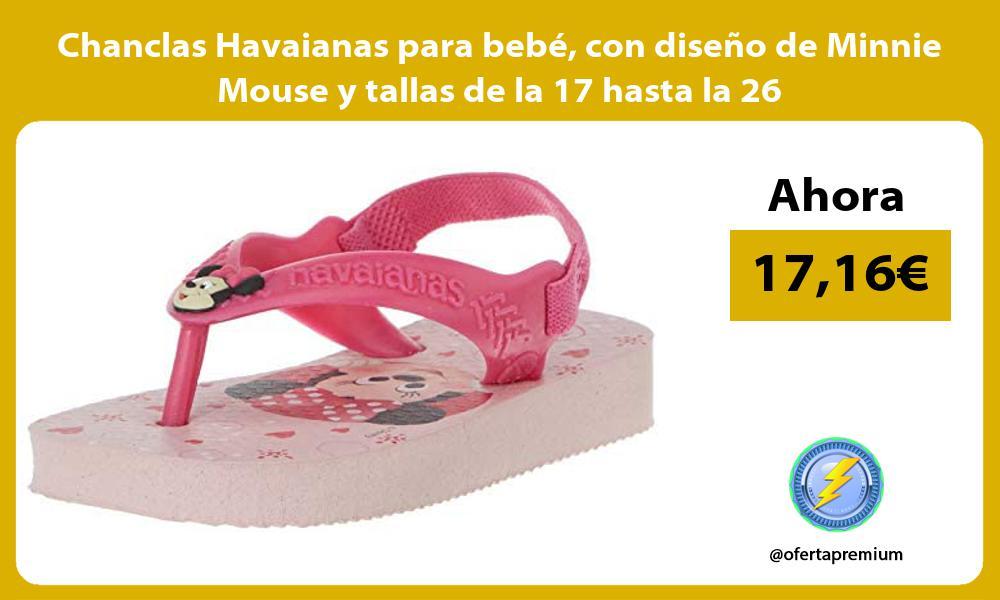 Chanclas Havaianas para bebé con diseño de Minnie Mouse y tallas de la 17 hasta la 26