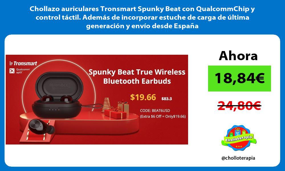 Chollazo auriculares Tronsmart Spunky Beat con QualcommChip y control táctil Además de incorporar estuche de carga de última generación y envío desde España