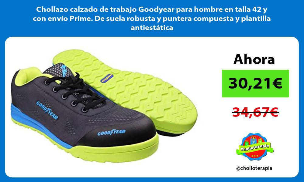 Chollazo calzado de trabajo Goodyear para hombre en talla 42 y con envío Prime De suela robusta y puntera compuesta y plantilla antiestática