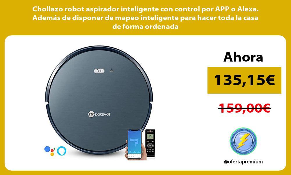 Chollazo robot aspirador inteligente con control por APP o Alexa Además de disponer de mapeo inteligente para hacer toda la casa de forma ordenada