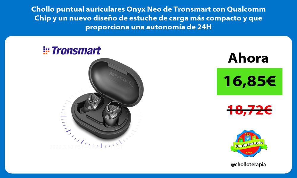 Chollo puntual auriculares Onyx Neo de Tronsmart con Qualcomm Chip y un nuevo diseño de estuche de carga más compacto y que proporciona una autonomía de 24H