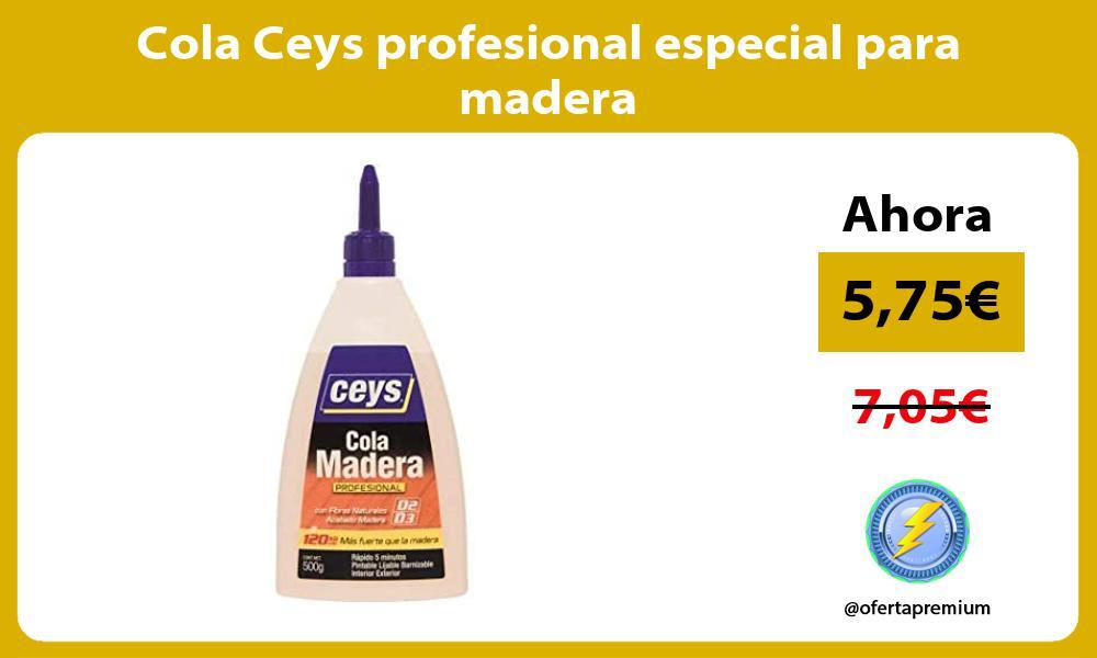 Cola Ceys profesional especial para madera