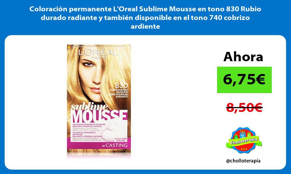 Coloración permanente LOreal Sublime Mousse en tono 830 Rubio durado radiante y también disponible en el tono 740 cobrizo ardiente