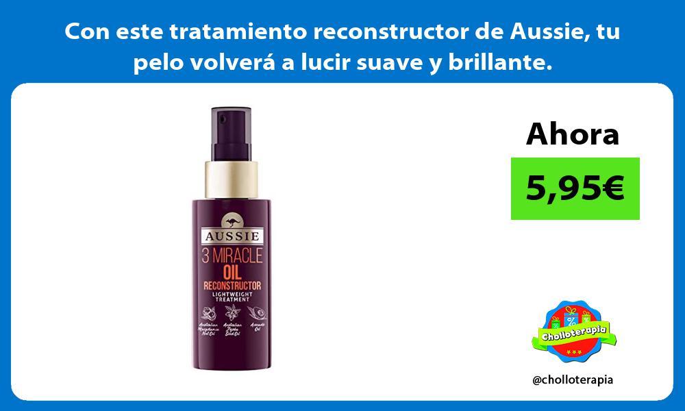 Con este tratamiento reconstructor de Aussie tu pelo volverá a lucir suave y brillante