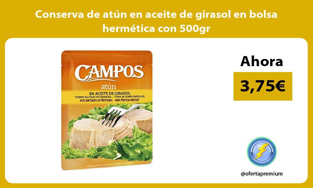 Conserva de atún en aceite de girasol en bolsa hermética con 500gr