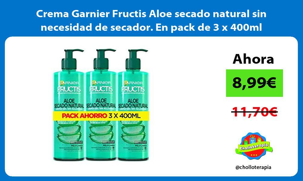 Crema Garnier Fructis Aloe secado natural sin necesidad de secador En pack de 3 x 400ml