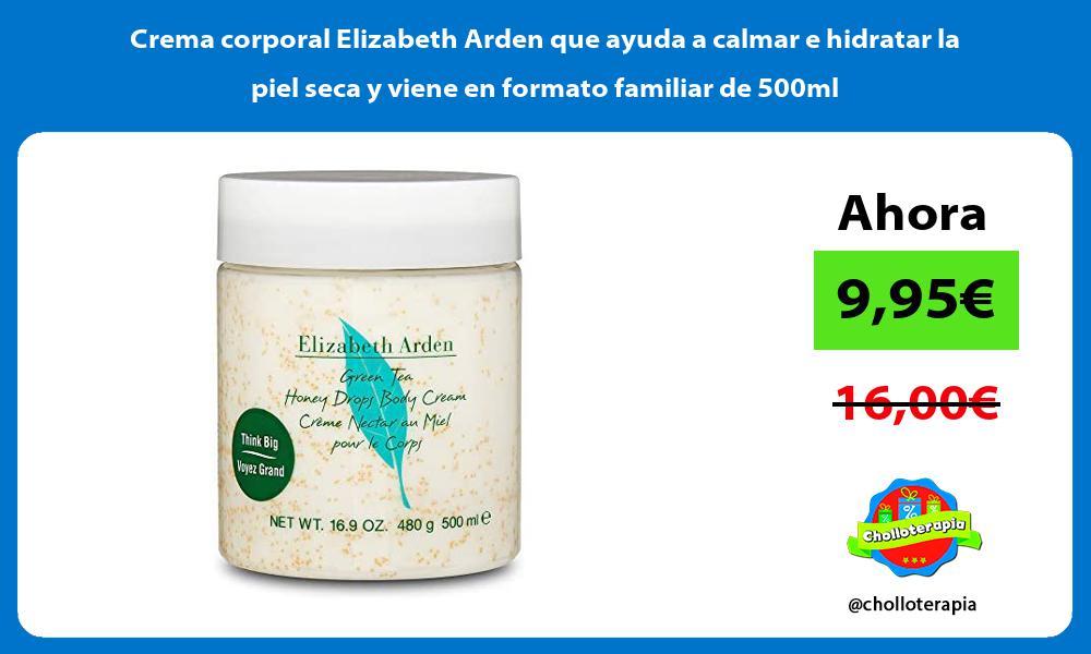 Crema corporal Elizabeth Arden que ayuda a calmar e hidratar la piel seca y viene en formato familiar de 500ml