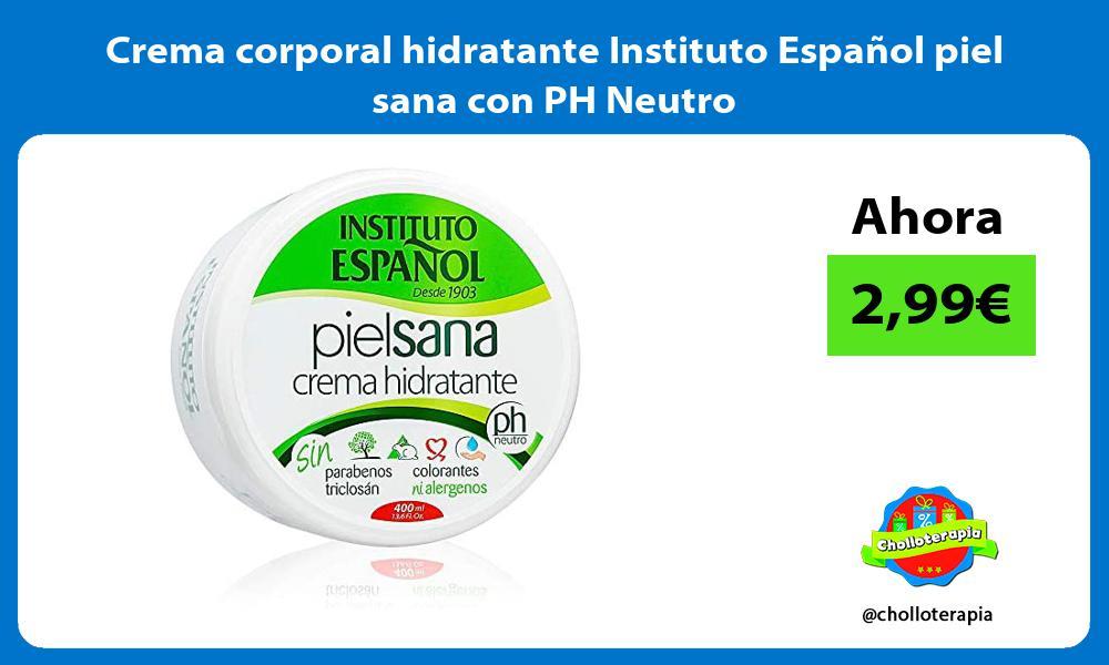 Crema corporal hidratante Instituto Español piel sana con PH Neutro