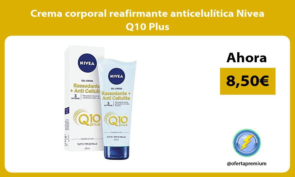 Crema corporal reafirmante anticelulítica Nivea Q10 Plus