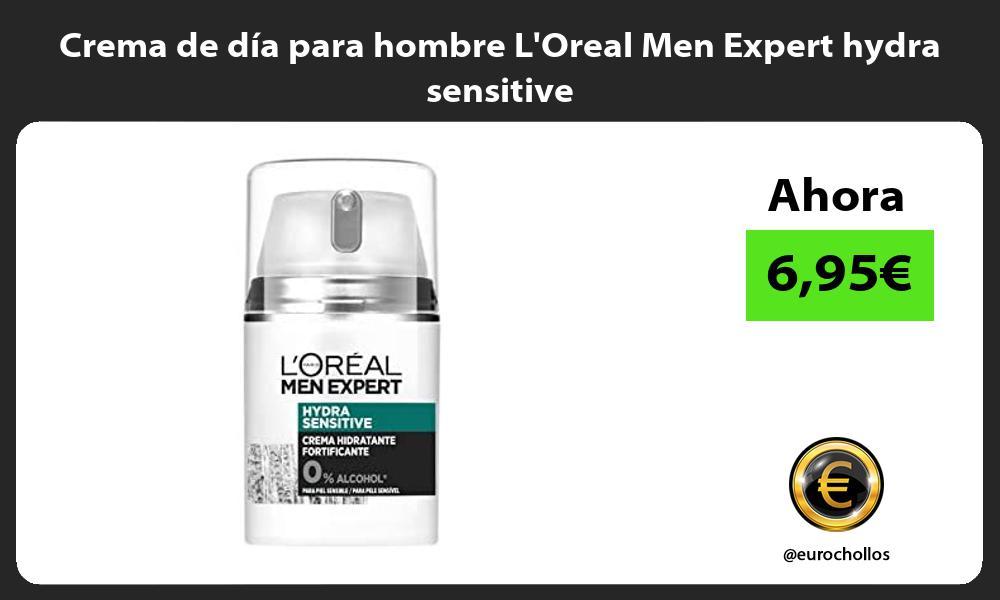Crema de día para hombre LOreal Men Expert hydra sensitive