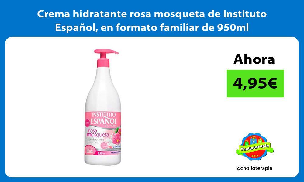 Crema hidratante rosa mosqueta de Instituto Español en formato familiar de 950ml