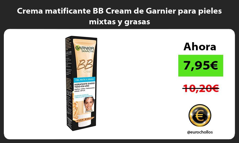 Crema matificante BB Cream de Garnier para pieles mixtas y grasas
