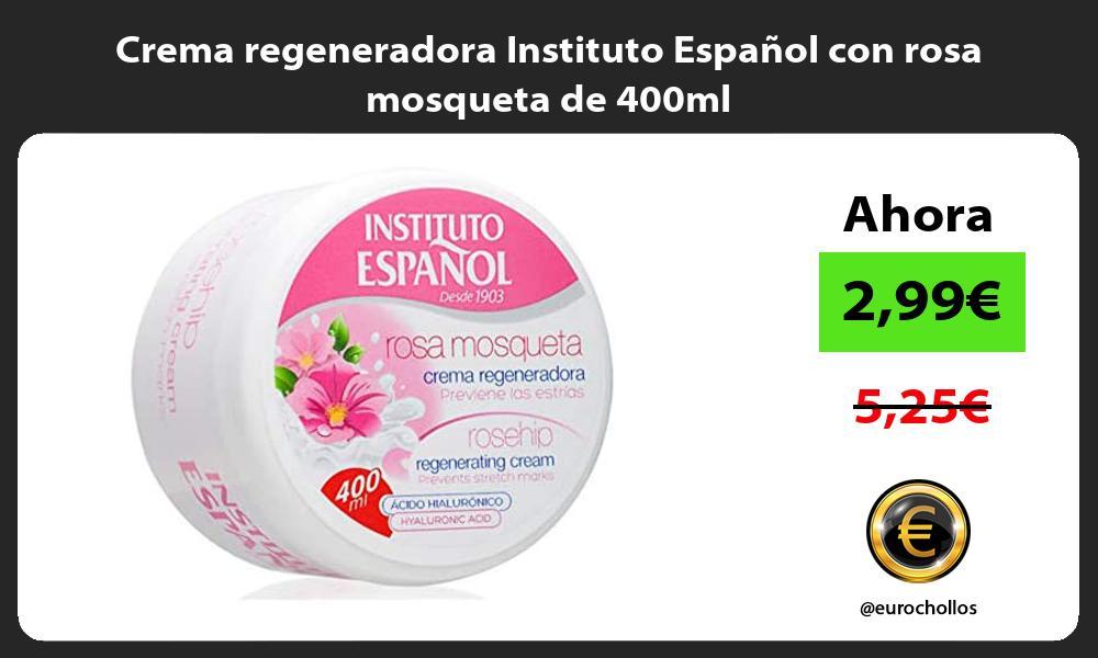 Crema regeneradora Instituto Español con rosa mosqueta de 400ml