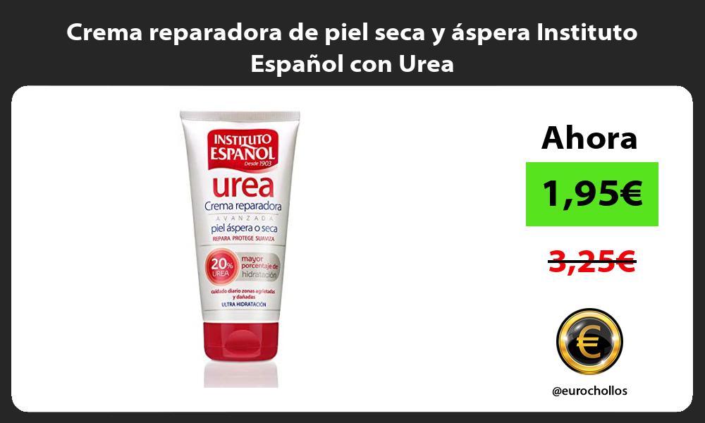 Crema reparadora de piel seca y áspera Instituto Español con Urea