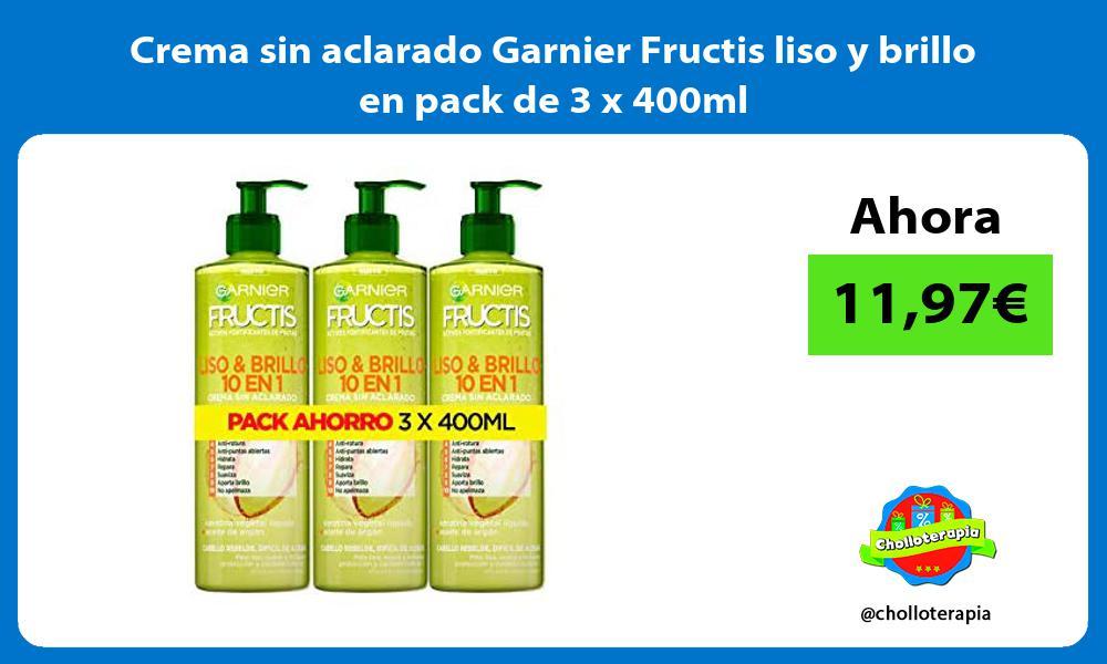 Crema sin aclarado Garnier Fructis liso y brillo en pack de 3 x 400ml