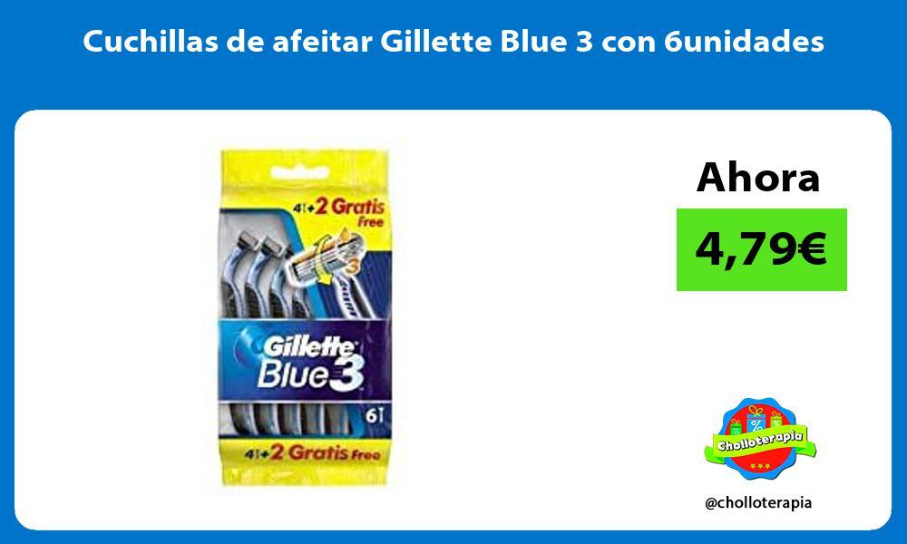 Cuchillas de afeitar Gillette Blue 3 con 6unidades