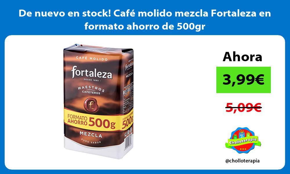 De nuevo en stock Café molido mezcla Fortaleza en formato ahorro de 500gr