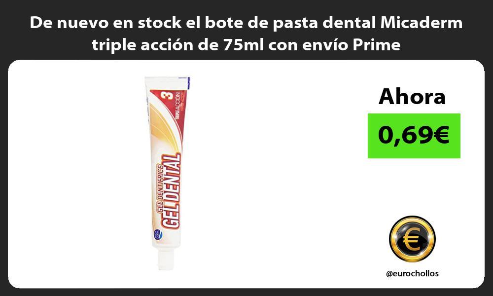 De nuevo en stock el bote de pasta dental Micaderm triple acción de 75ml con envío Prime