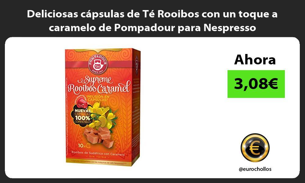 Deliciosas cápsulas de Té Rooibos con un toque a caramelo de Pompadour para Nespresso