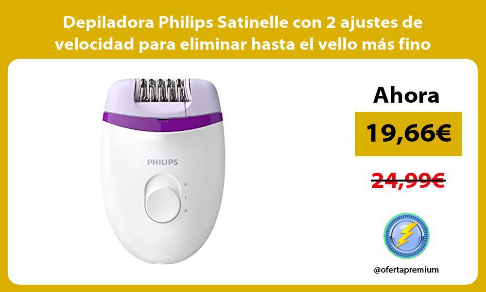 Depiladora Philips Satinelle con 2 ajustes de velocidad para eliminar hasta el vello más fino