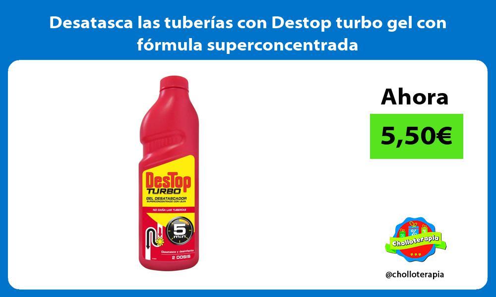 Desatasca las tuberías con Destop turbo gel con fórmula superconcentrada