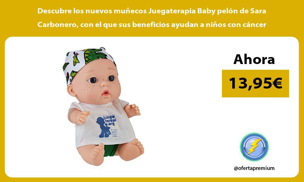 Descubre los nuevos muñecos Juegaterapia Baby pelón de Sara Carbonero con el que sus beneficios ayudan a niños con cáncer