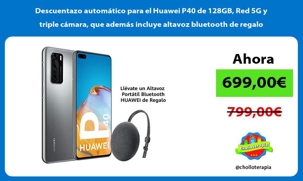 Descuentazo automático para el Huawei P40 de 128GB Red 5G y triple cámara que además incluye altavoz bluetooth de regalo