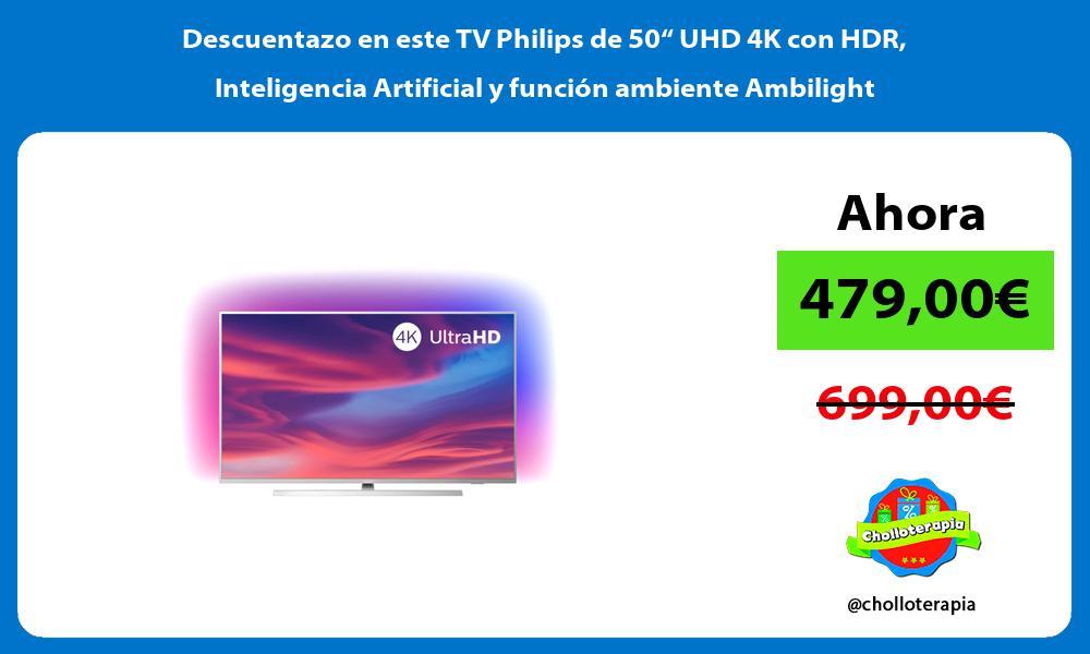 """Descuentazo en este TV Philips de 50"""" UHD 4K con HDR Inteligencia Artificial y función ambiente Ambilight"""
