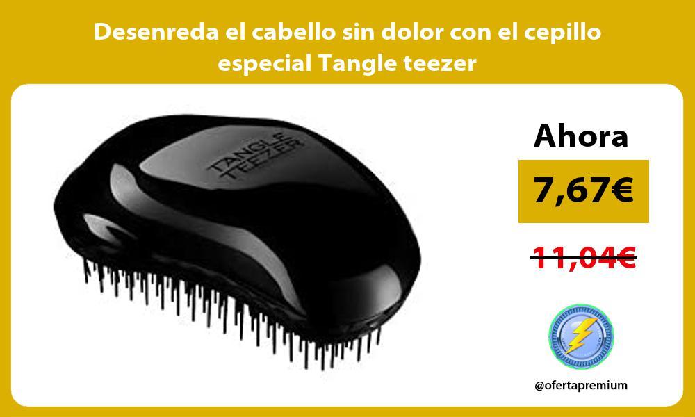 Desenreda el cabello sin dolor con el cepillo especial Tangle teezer