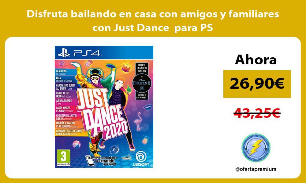 Disfruta bailando en casa con amigos y familiares con Just Dance para PS