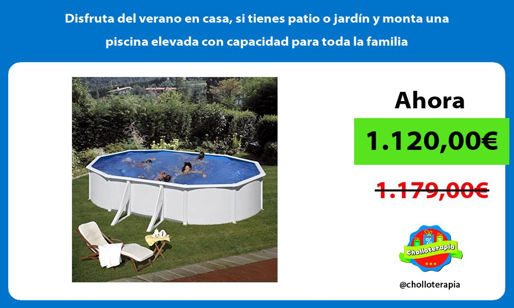 Disfruta del verano en casa si tienes patio o jardín y monta una piscina elevada con capacidad para toda la familia