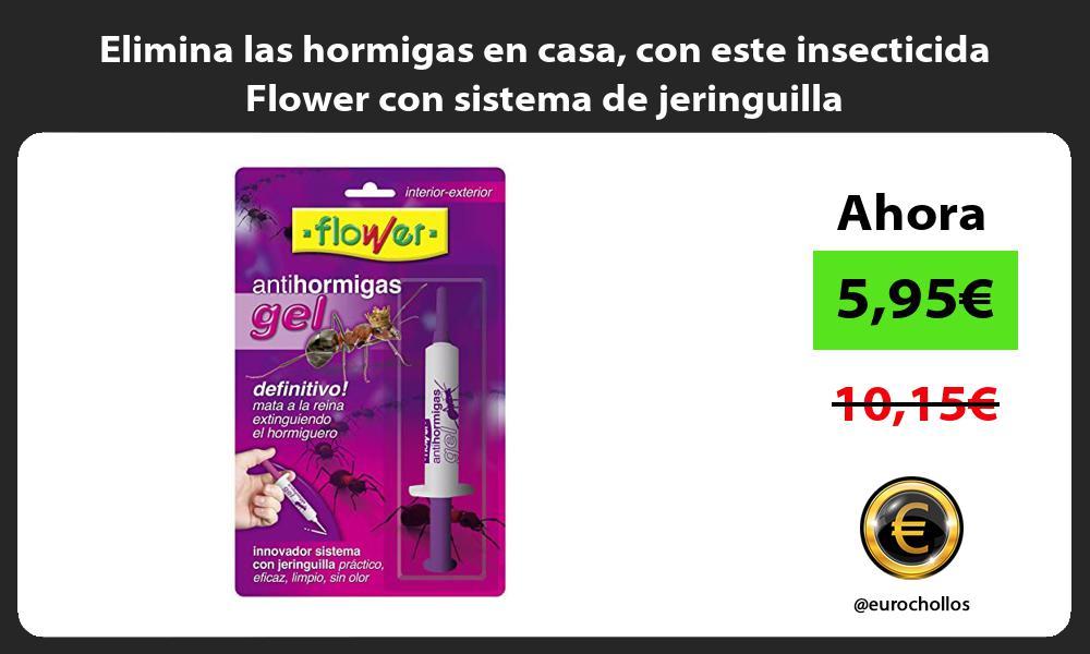Elimina las hormigas en casa con este insecticida Flower con sistema de jeringuilla
