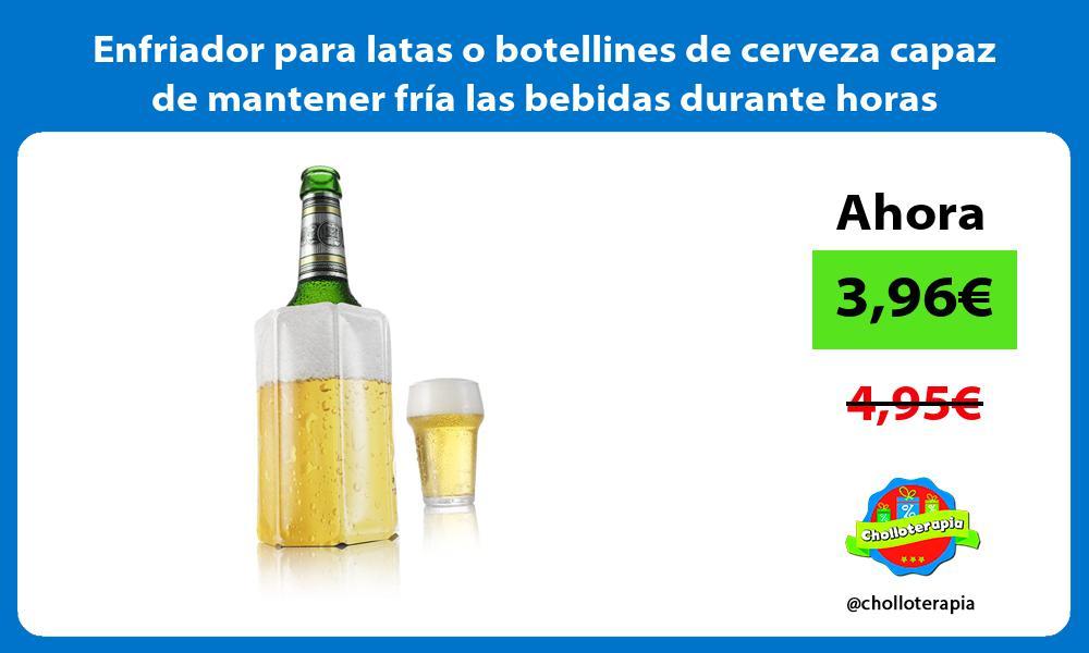 Enfriador para latas o botellines de cerveza capaz de mantener fría las bebidas durante horas