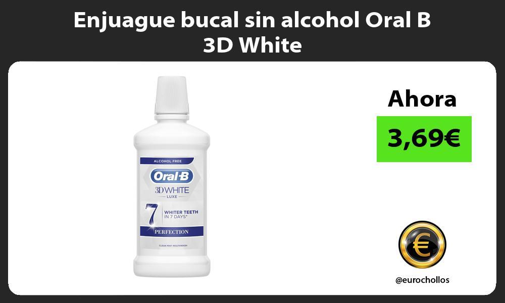 Enjuague bucal sin alcohol Oral B 3D White