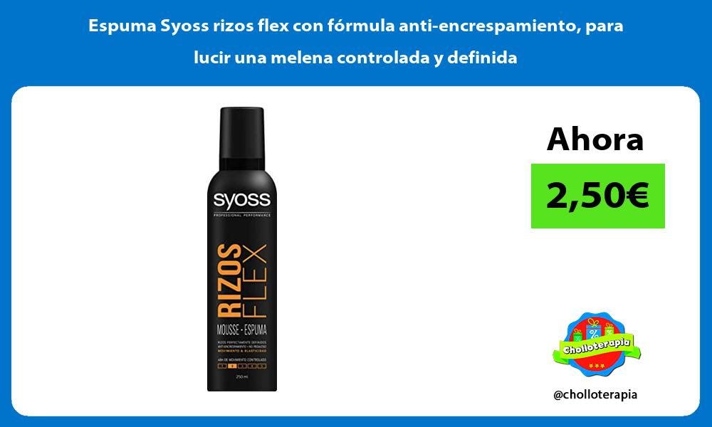 Espuma Syoss rizos flex con fórmula anti encrespamiento para lucir una melena controlada y definida