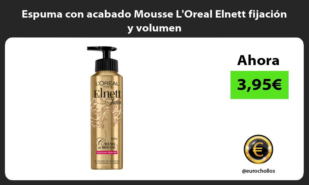 Espuma con acabado Mousse LOreal Elnett fijación y volumen
