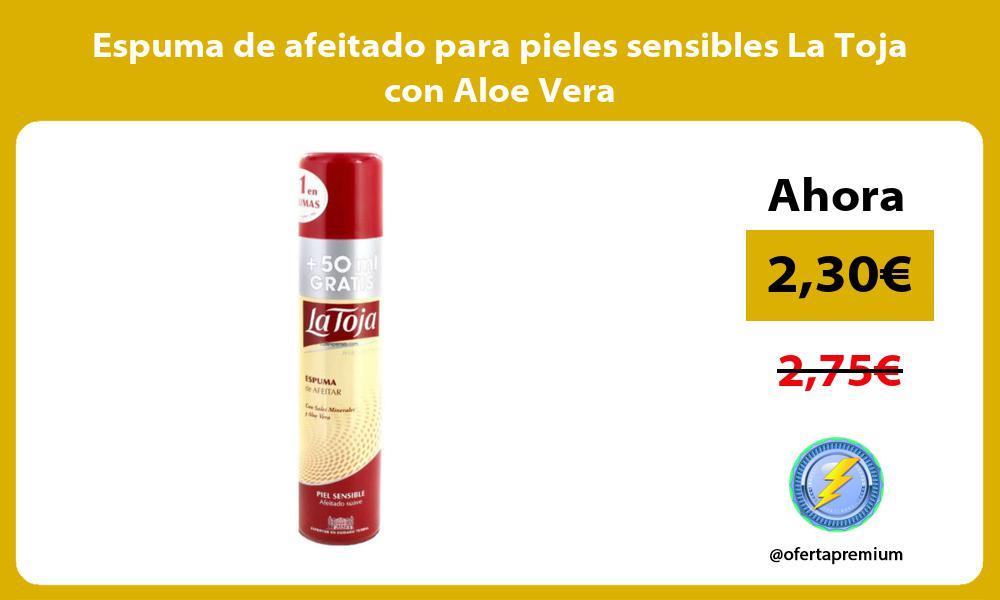 Espuma de afeitado para pieles sensibles La Toja con Aloe Vera